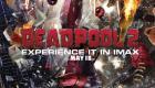 Deadpool 2 IMAX 2